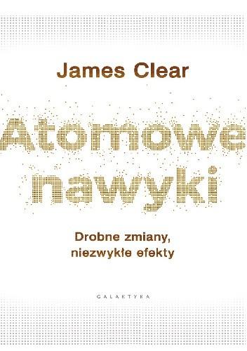 """Książka """"Atomowe nawyki"""" Jamesa Cleara"""