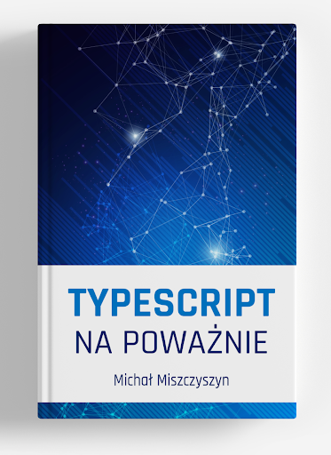 """Książka """"TypeScript na poważnie"""" Michała Miszczyszyna"""