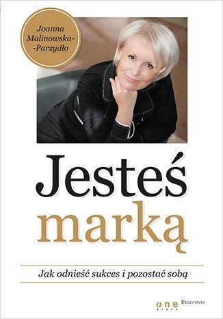 """Joanna Malinowska-Parzydło, książka """"Jesteś marką. Jak odnieść sukces i pozostać sobą"""""""